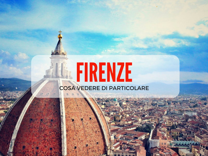 Cosa vedere a Firenze di particolare