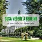 Cosa vedere a Berlino: mini-guida e consigli pratici