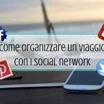 Come organizzare un viaggio fai da te con i social network
