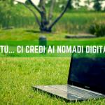 Ma tu… ci credi ai Nomadi Digitali?