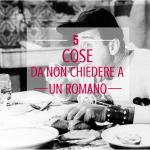 5 cose da non chiedere a un romano