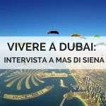 Vivere a Dubai, i consigli di chi ci vive: intervista a Mas di Siena