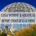 Valencia: cosa vedere in un breve itinerario a piedi