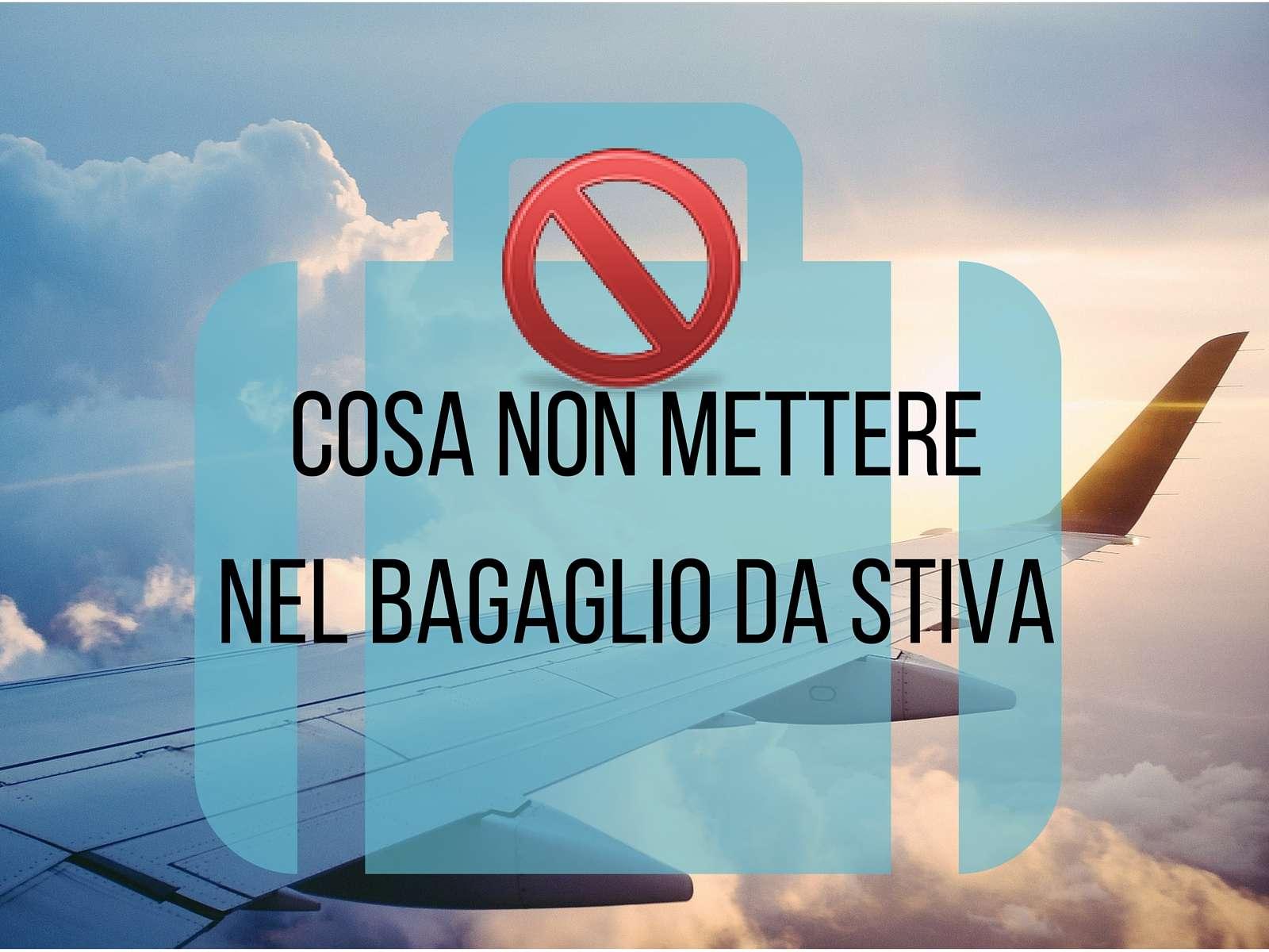 Cosa non si pu portare nel bagaglio da stiva travelling - Ml da portare in aereo ...