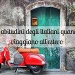 Le abitudini che noi italiani ci portiamo in viaggio