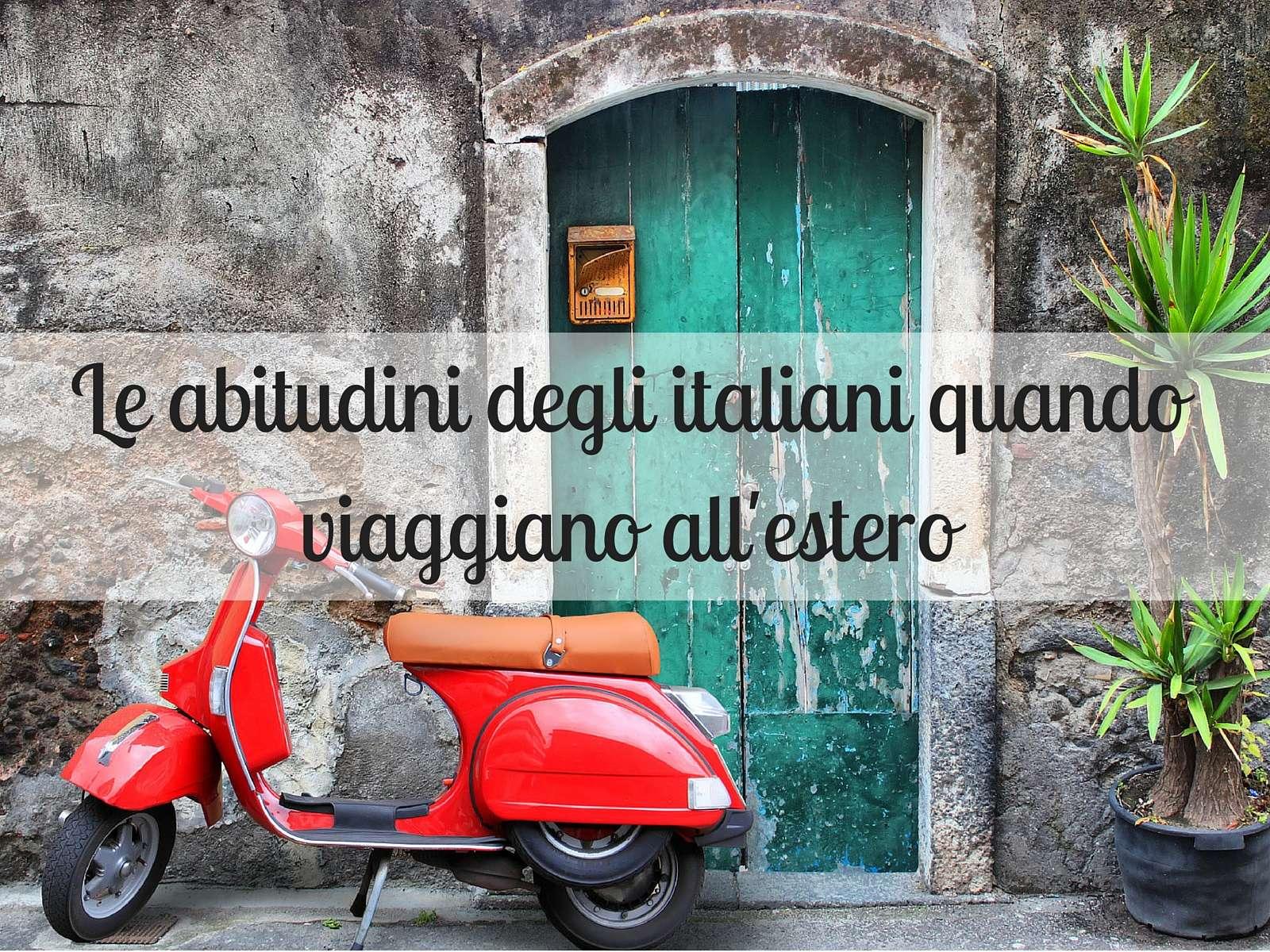 Le abitudini degli italiani che non perdono allestero (1)