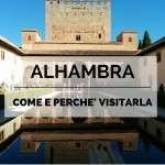 Come e perchè visitare l'Alhambra a Granada