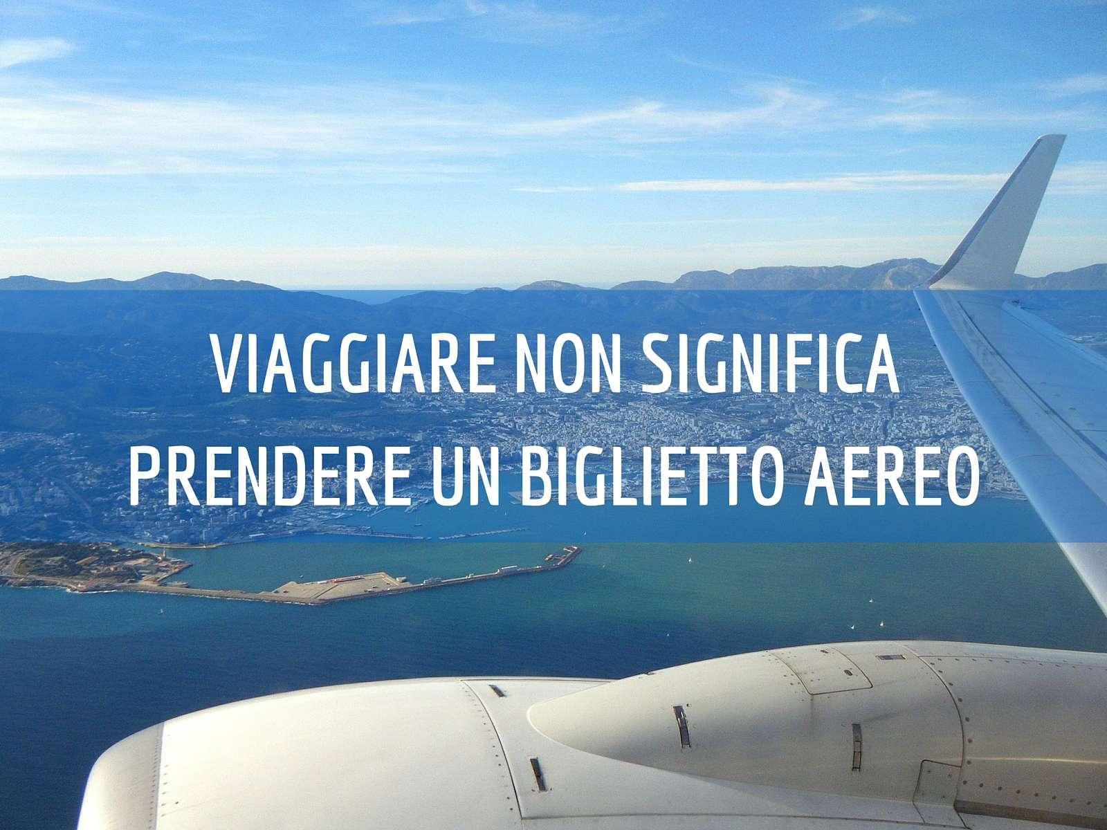 Viaggiare non significa prendere un biglietto aereo