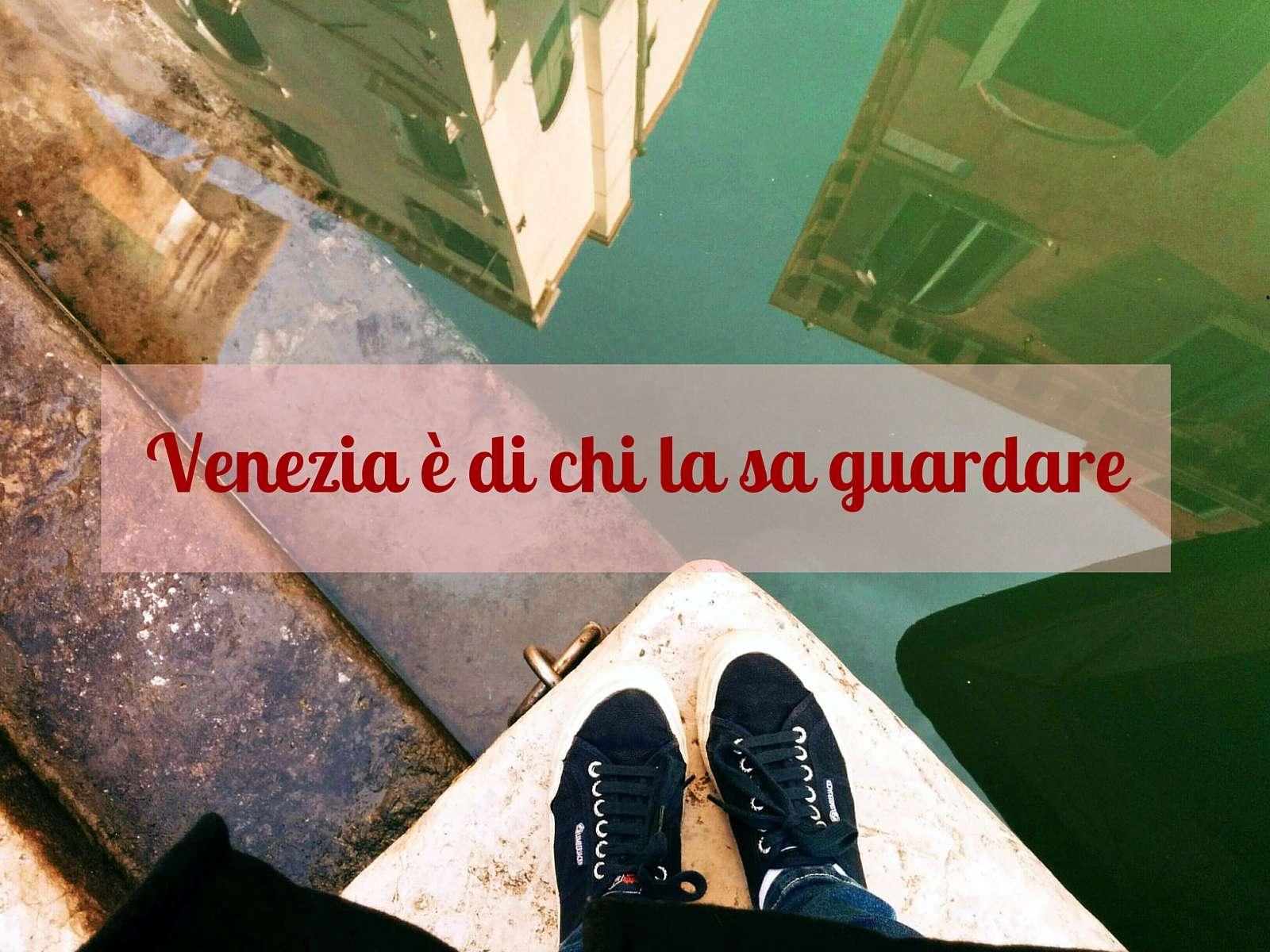 Venezia è di chi la sa guardare