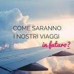 """""""Future of Travel"""": cosa dobbiamo aspettarci dal futuro?"""