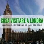 Londra e luoghi di interesse: cosa visitare assolutamente