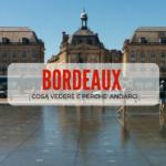 Cosa vedere a Bordeaux e perchè andarci