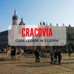 Cosa vedere a Cracovia in 3 giorni: i miei consigli