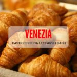 Pasticcerie a Venezia da leccarsi i baffi: le mie preferite