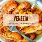Cosa mangiare a Venezia: i piatti tipici veneziani da assaggiare