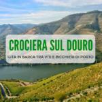 Crociera sul Douro, una gita in barca tra viti e bicchieri di Porto